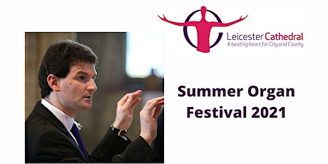 Organ Recital: Christopher Ouvry-Johns (Leicester Cathedral)   LIVE tickets