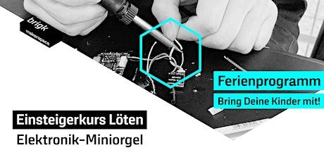 Ferienprogramm: Einsteigerkurs Löten - Elektronik-Miniorgel Tickets