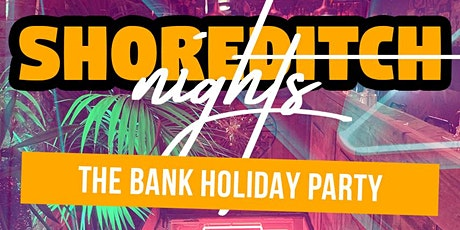 Shoreditch Nights - The Bank Holiday Party tickets