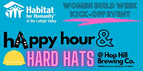Habitat Lehigh Valley Happy Hour & Hard Hats- Women Build Week Kick-off tickets