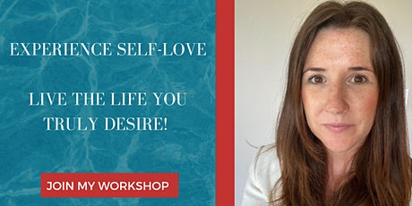 Experience Self-Love, Live The Life You Truly Desire! tickets