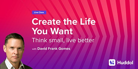 Create the Life You Want: Think small, live better tickets