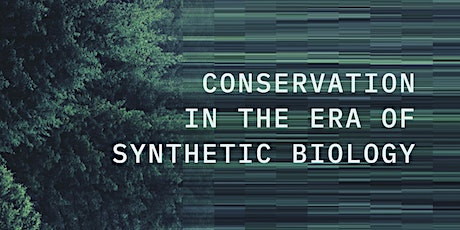 Conservation in the Era of Synthetic Biology tickets