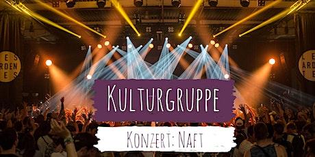 Kulturgruppe: Konzert: Naft Tickets