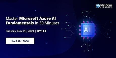 Workshop : Master Microsoft Azure AI Fundamentals in 30 Minutes tickets