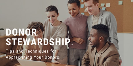 Donor Stewardship: Tips and Techniques for Appreciating Your Donors tickets