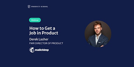 Webinar: How to Get a Job in Product by fmr Mailchimp Director of Product tickets