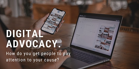 Digital advocacy. How do you get people to pay attention to your cause? tickets