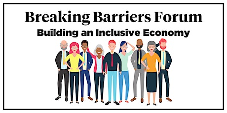 Breaking Barriers Forum: Building An Inclusive Economy tickets