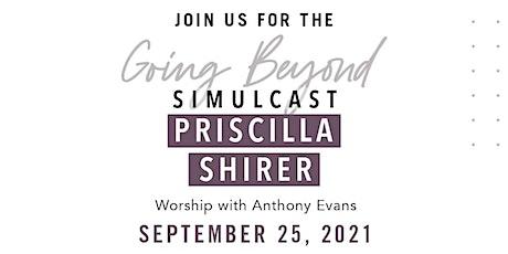 Going Beyond Simulcast - Priscilla Shirer tickets