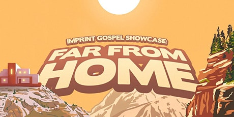 Far From Home: IMPRINT Gospel Showcase tickets
