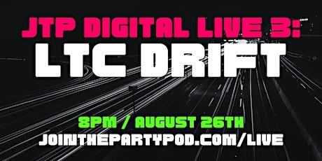 JTP Digital Live 3: LTC Drift Tickets