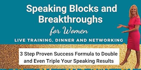 Speaking Blocks and Breakthroughs for WOMEN: Training, Dinner & Networking tickets