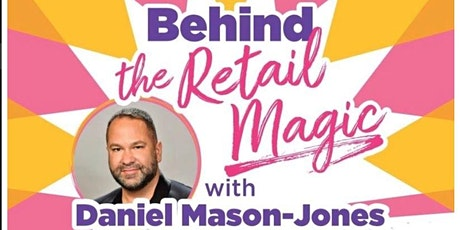 Behind the Retail Magic with Daniel Mason Jones tickets