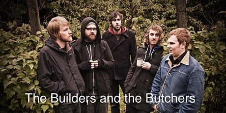 THE BUILDERS AND THE BUTCHERS tickets