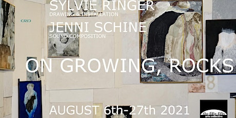 Opening Reception - Sylvie Ringer and Jenni Schine - ON GROWING, ROCKS tickets