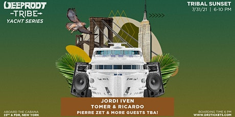 Deep Root Tribe Presents Tribal Sunset Yacht Party On The Cabana |July 31st tickets