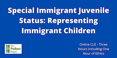 Special Immigrant Juvenile Status: Representing Juvenile Immigrants CLE tickets