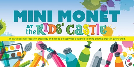 August-Mini Monet at the  Kids' Castle tickets