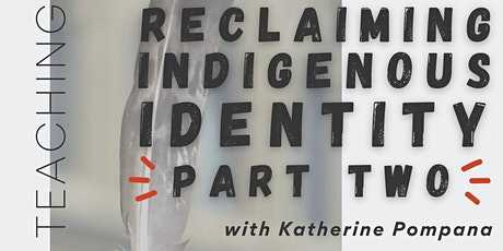 PART TWO: Reclaiming Indigenous Identity with Kathy Pompana tickets