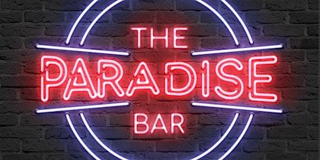THE PARADISE BAR (2) tickets