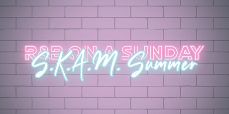 R&B on a Sunday x S.K.A.M. Summer tickets