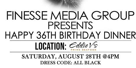 Finesse Media Group Presents  Happy 36th Birthday Dinner tickets