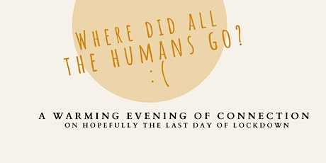 Where did all the humans go? A Warming Evening of Connection for Everyone tickets