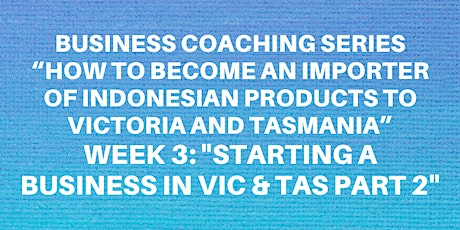 """Business Coaching Series : Week 3 """"Starting a Business in VIC & TAS Part 2"""" tickets"""