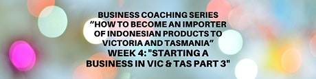 """Business Coaching Series : Week 4 """"Starting a Business in VIC & TAS Part 3"""" tickets"""