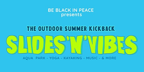 Slides 'N' Vibes- The Outdoor Summer Kickback tickets