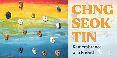 Chng Seok Tin - Remembrance of a Friend 21 - 29 Aug 2021 tickets