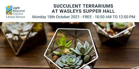 Succulent Terrariums @ Wasleys Supper Hall tickets