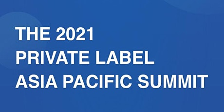 PRIVATE LABEL ASIA PACIFIC SUMMIT 2021 tickets