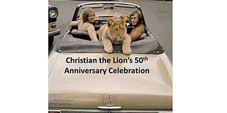 Christian the Lion's 50th Anniversary tickets