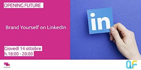 Opening Future - Brand Yourself on LinkedIn biglietti