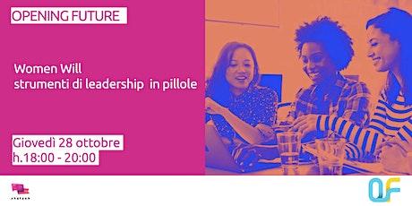 Opening Future - Women Will: Strumenti di Leadership in pillole biglietti