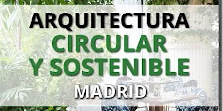 ARQUITECTURA CIRCULAR Y SOSTENIBLE MADRID - 06 OCTUBRE 2021 entradas