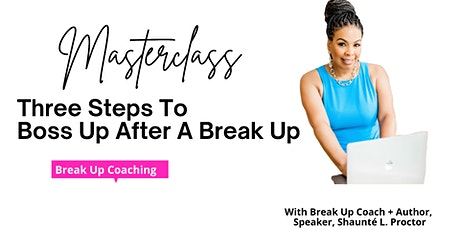 """Three Steps To """"Boss Up"""" After A Break Up Masterclass Tickets"""