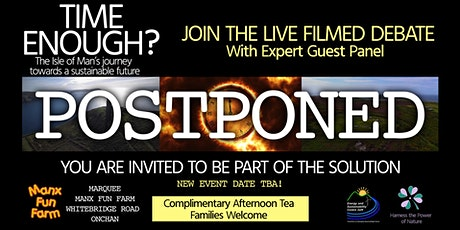 TIME ENOUGH? A live filmed debate on the Isle of Man's sustainable future. tickets