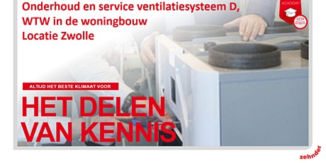 Onderhoud en service ventilatiesysteem D, WTW  woningbouw - Locatie Zwolle tickets