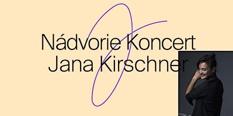 Nádvorie koncert: Jana Kirschner tickets