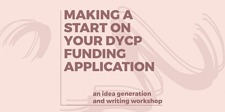Workshop: Making a start on your DYCP funding application tickets