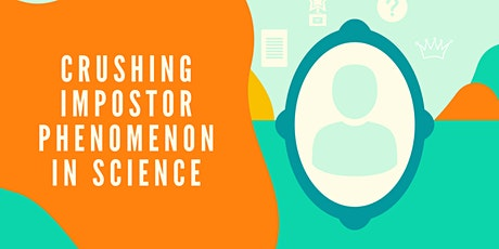 Crushing Impostor Phenomenon in Science - Seminar/Workshop IV tickets