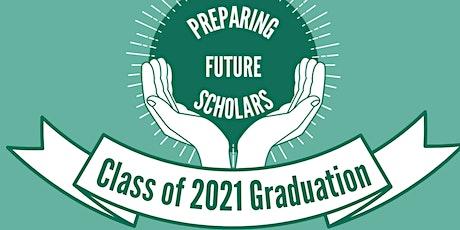 Preparing Future Scholars Fellows: Class of 2021 Graduation tickets