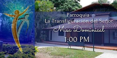 Misa Dominical 1de agosto 2021. 1:00 PM. La Transfiguración del Señor boletos
