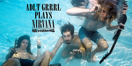 Adlt Grrrl plays Nevermind tickets