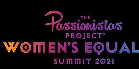 The Passionistas Project Hosts 2nd Annual   Women's Equality Summit 2021 tickets