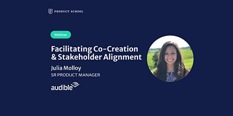 Webinar: Facilitating Co-Creation & Stakeholder Alignment by Audible Sr PM tickets