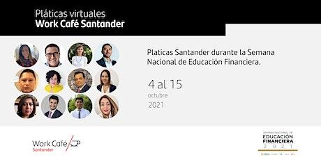 Pláticas Santander durante la Semana Nacional de Educación Financiera. entradas